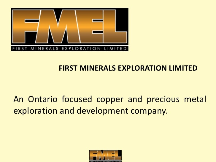An Ontario focused copper and precious metal exploration and development company. FIRST MINERALS EXPLORATION LIMITED