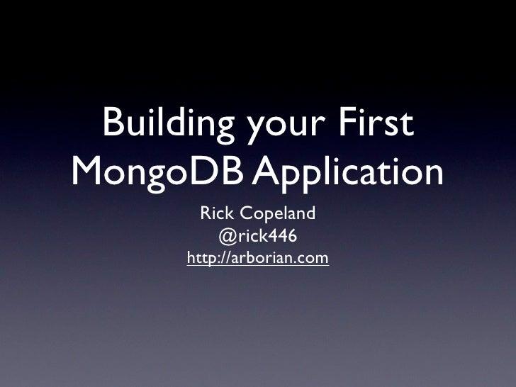Building your FirstMongoDB Application       Rick Copeland         @rick446      http://arborian.com