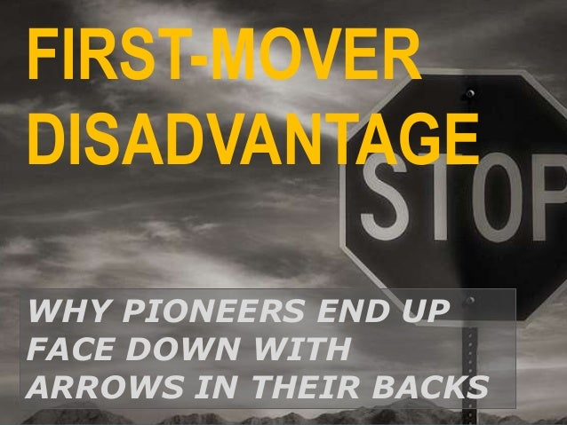 first mover disadvantage It's called first-mover advantage in chess,  it would seem that for many industries, there are more first-mover disadvantages than advantages.