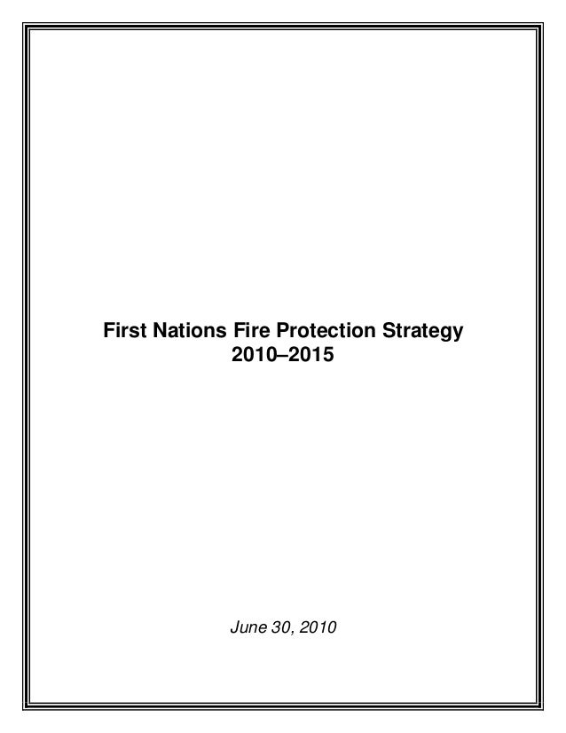 First Nations Fire Protection Strategy 2010–2015 June 30, 2010