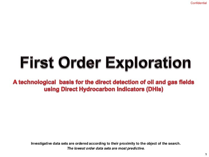 First Order Exploration<br />A technological  basis for the direct detection of oil and gas fields using Direct Hydrocarbo...
