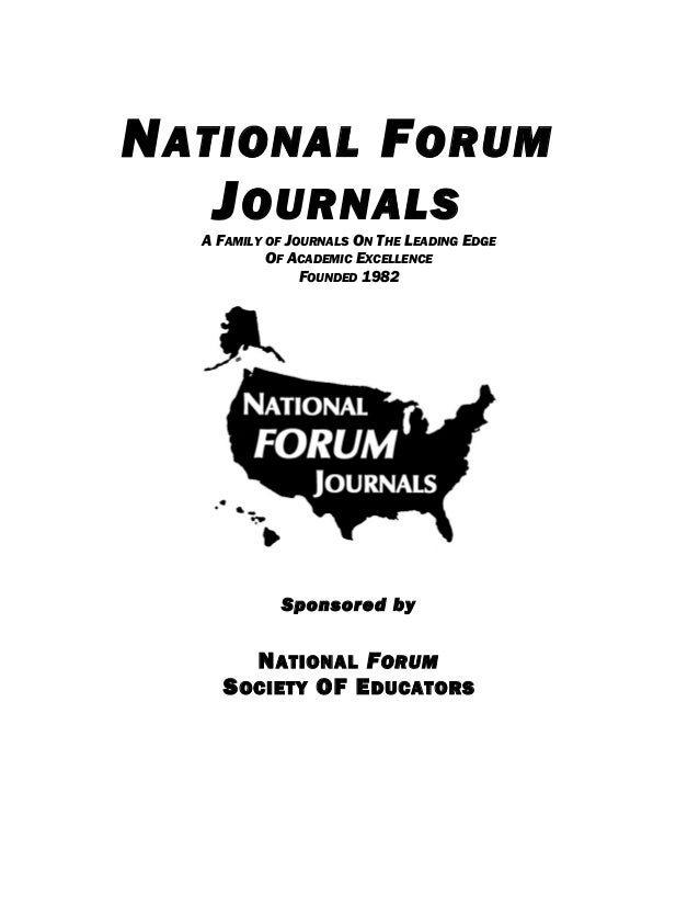 N ATIONAL F ORUM J OURNALS A FAMILY OF JOURNALS ON THE LEADING EDGE OF ACADEMIC EXCELLENCE FOUNDED 1982  Sponsored by  N A...