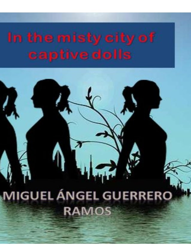 (First pages) In the misty city of captive dolls Miguel Ángel Guerrero Ramos