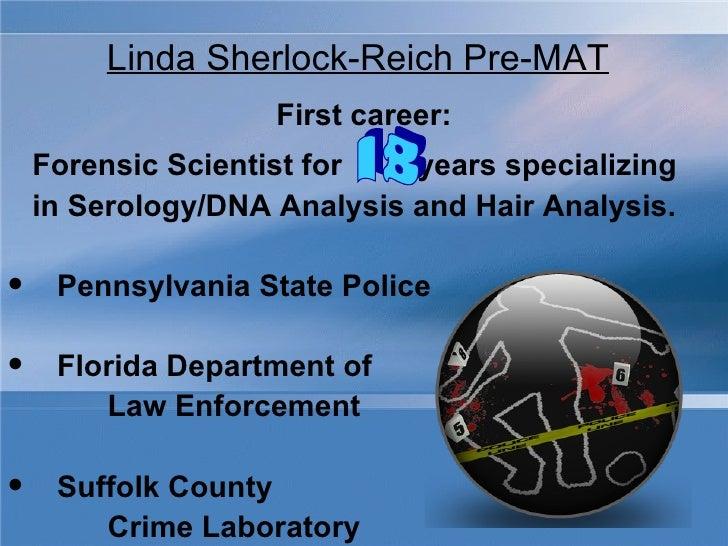 Linda Sherlock-Reich Pre-MAT <ul><li>First career: </li></ul><ul><li>Forensic Scientist for  years specializing  </li></ul...
