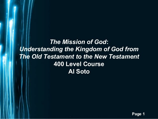 The Mission of God:Understanding the Kingdom of God fromThe Old Testament to the New Testament           400 Level Course ...