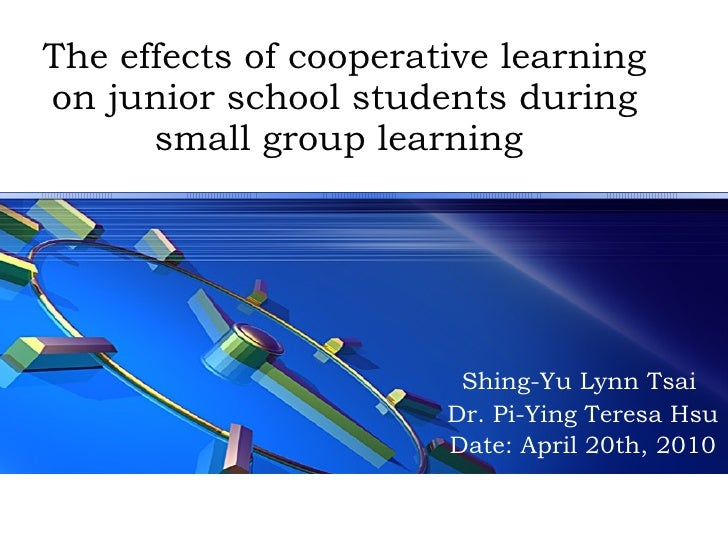 The effects of cooperative learning on junior school students during small group learning  Shing-Yu Lynn Tsai  Dr. Pi-Ying...