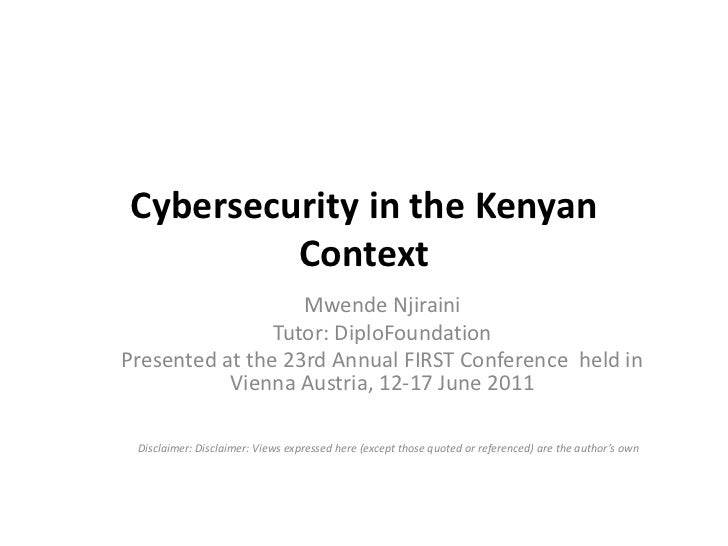 Cybersecurity in the Kenyan Context<br />Mwende Njiraini<br />Tutor: DiploFoundation<br />Presented at the 23rd Annual FIR...