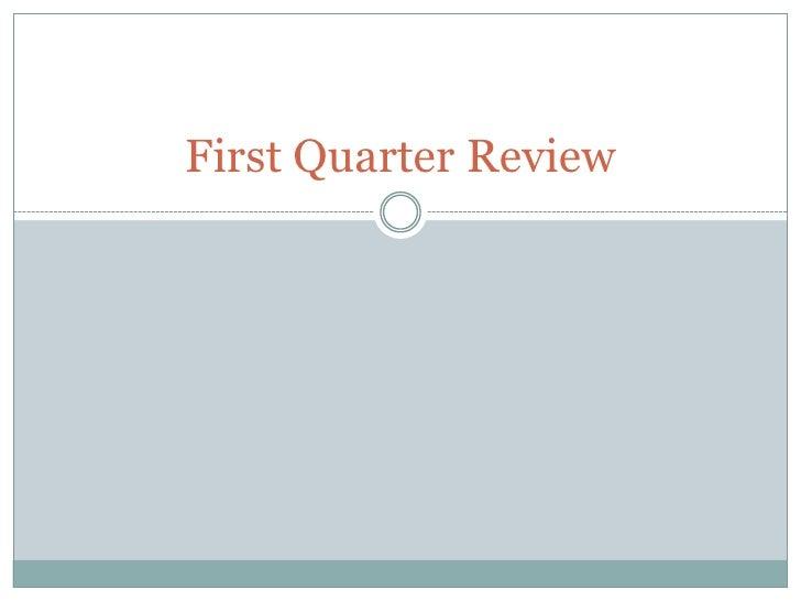 First Quarter Review