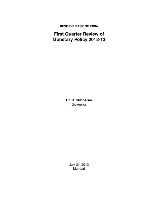 RESERVE BANK OF INDIAFirst Quarter Review ofMonetary Policy 2012-13      Dr. D. Subbarao          Governor        July 31,...