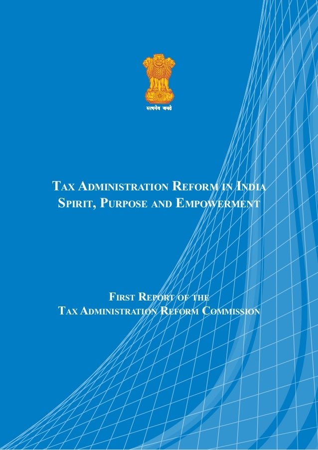 Tax Administration Reform in India Spirit, Purpose and Empowerment First Report of the Tax Administration Reform Commission