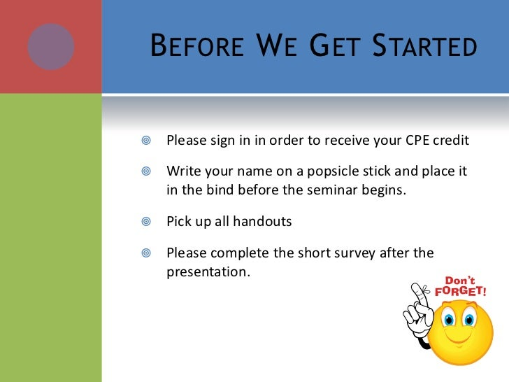 B EFORE W E G ET S TARTED   Please sign in in order to receive your CPE credit   Write your name on a popsicle stick and...