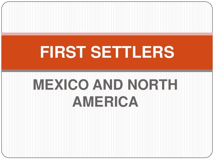FIRST SETTLERSMEXICO AND NORTH    AMERICA