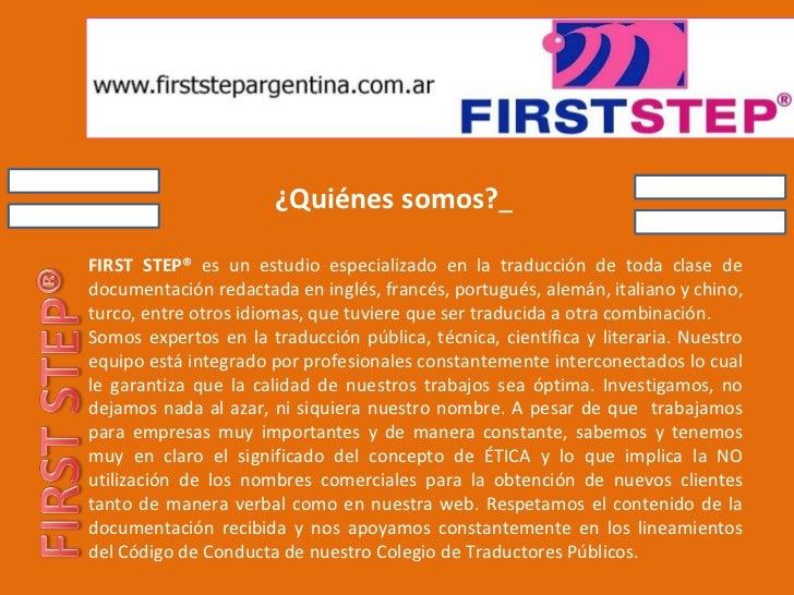 ¿Quiénes somos?   FIRST STEP®  es un estudio especializado en la traducción de toda clase de documentación redactada en in...