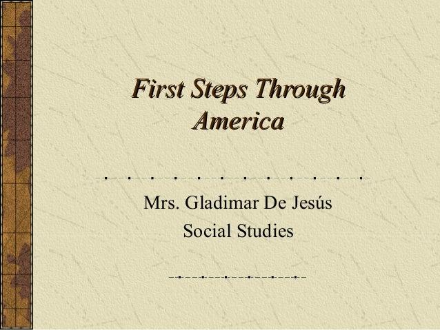 First Steps Through America Mrs. Gladimar De Jesús Social Studies