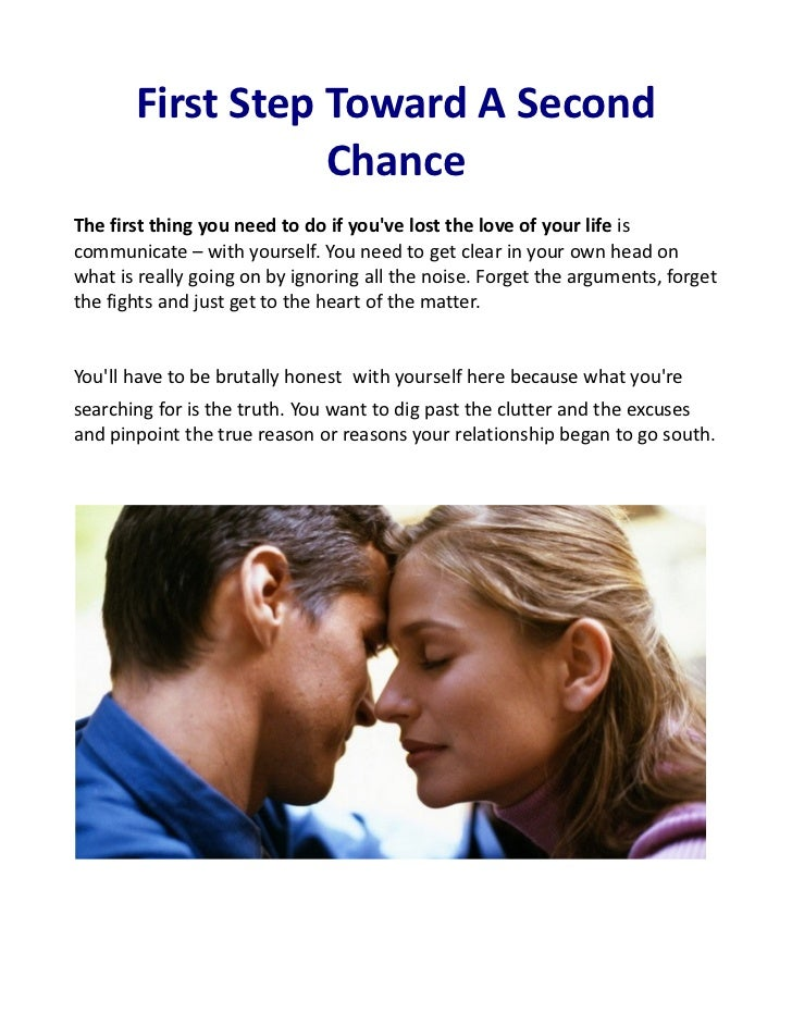 First Step Toward A Second                  ChanceThe first thing you need to do if youve lost the love of your life iscom...