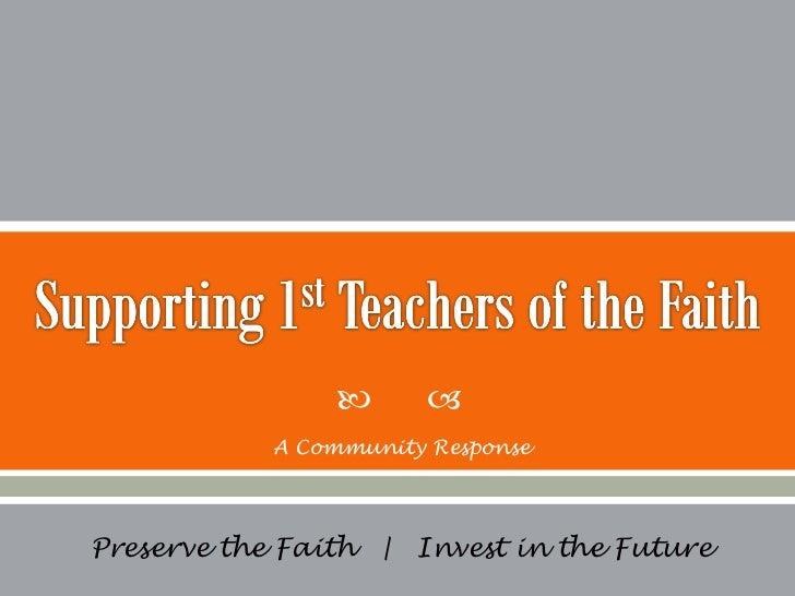 <ul><li>Preserve the Faith     Invest in the Future </li></ul>A Community Response