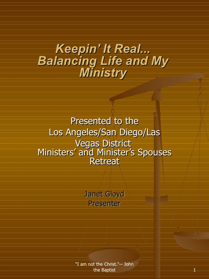 Keepin' It Real... Balancing Life and My Ministry Presented to the Los Angeles/San Diego/Las Vegas District  Ministers' an...