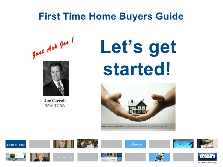 First Time Home Buyers Guide Let's get started!   Just Ask Joe ! Joe Carroll REALTOR ®