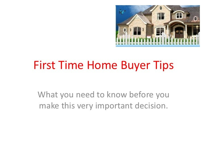 First Time Home Buyer Tips<br />What you need to know before you make this very important decision.<br />