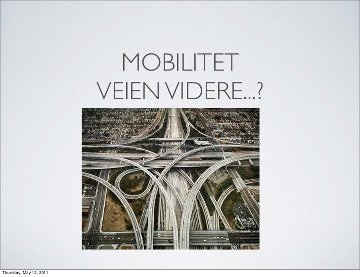 MOBILITET                         VEIEN VIDERE...?Thursday, May 12, 2011