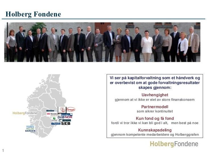 Holberg Fondene                      Vi ser på kapitalforvaltning som et håndverk og                      er overbevist om...