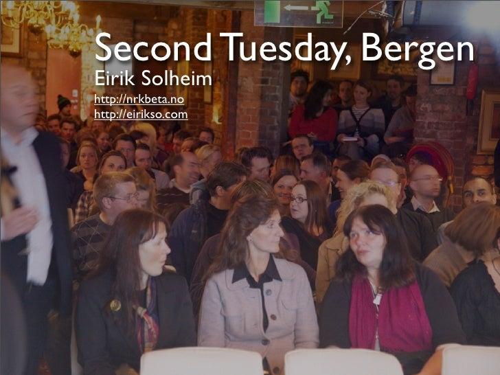 Second Tuesday, Bergen Eirik Solheim http://nrkbeta.no http://eirikso.com