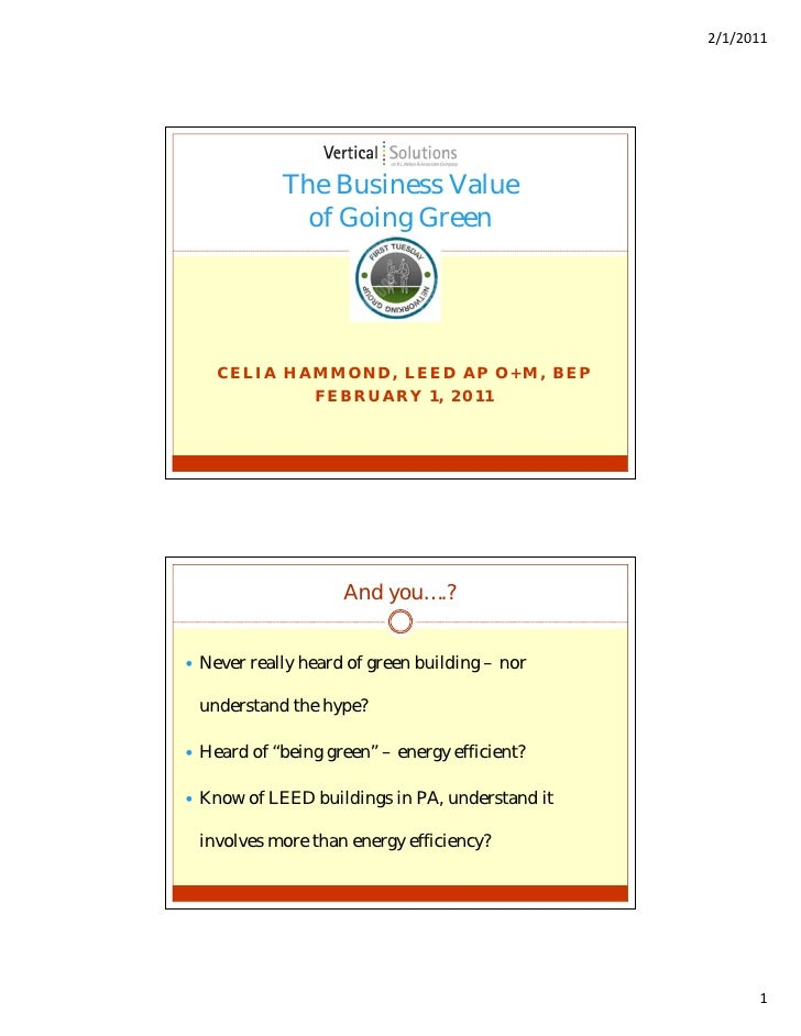 2/1/2011            The Business Value              of Going Green    CELIA HAMMOND, LEED AP O+M, BEP            FEBRUARY ...