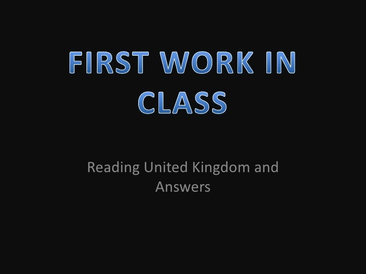 FIRST WORK IN CLASS<br />Reading United Kingdom andAnswers<br />