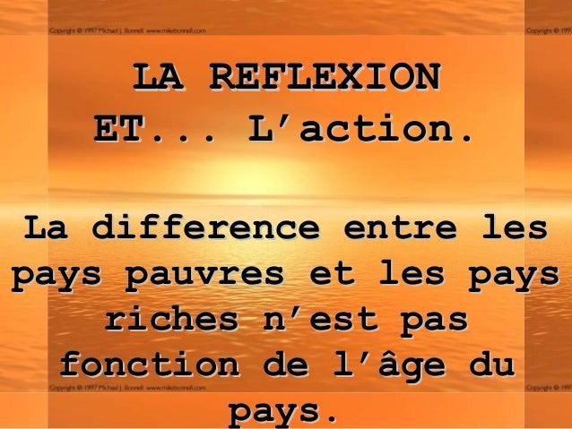 LA REFLEXIONLA REFLEXIONETET...... L'action.L'action.La difference entre lesLa difference entre lespays pauvres et les pay...