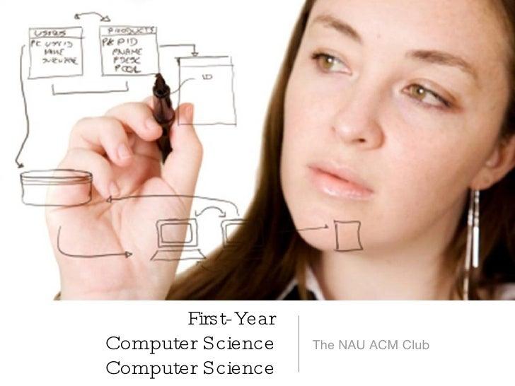 First-Year  Computer Science  Computer Science  <ul><li>The NAU ACM Club  </li></ul>