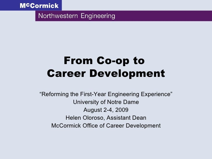 """From Co-op to  Career Development """" Reforming the First-Year Engineering Experience"""" University of Notre Dame August 2-4, ..."""