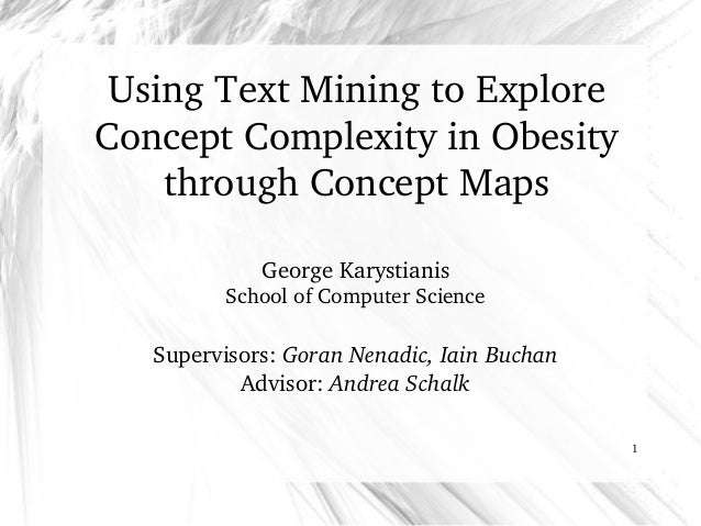 1 Using Text Mining to Explore  Concept Complexity in Obesity through Concept Maps George Karystianis School of Computer S...