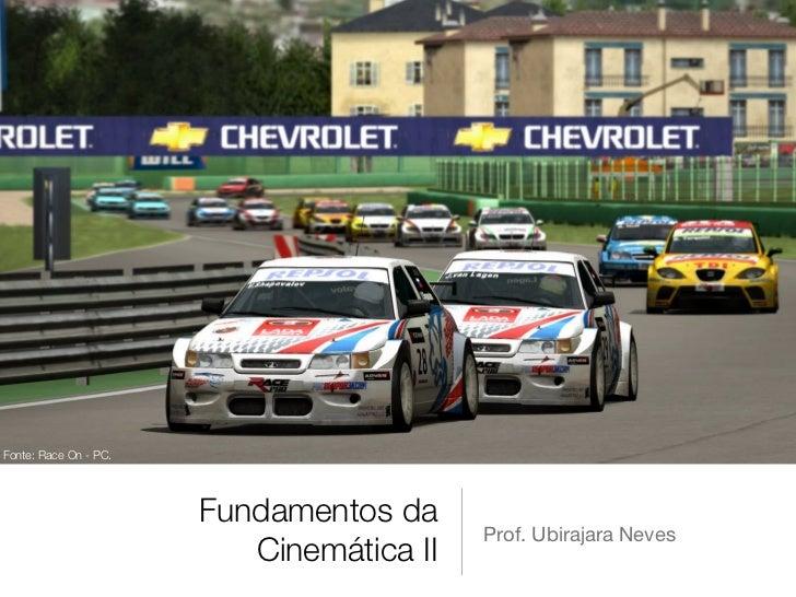 Fonte: Race On - PC.                       Fundamentos da                                          Prof. Ubirajara Neves  ...