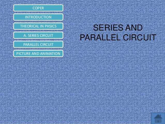 COPER INTRODUCTION THEORICAL IN PHSICS A. SERIES CIRCUIT PARALLEL CIRCUIT PICTURE AND ANIMATION  SERIES AND PARALLEL CIRCU...