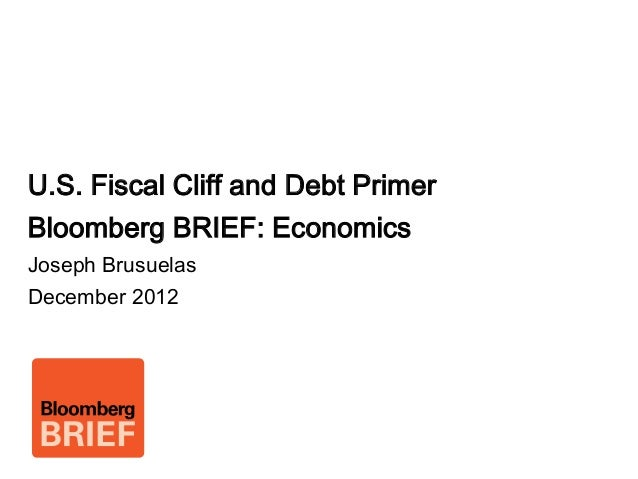 Image page  U.S. Fiscal Cliff and Debt Primer  Bloomberg BRIEF: Economics  Joseph Brusuelas  December 2012