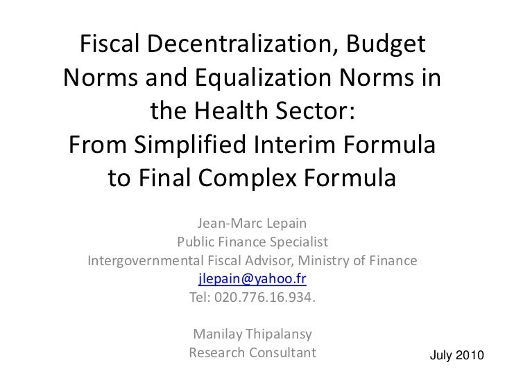 Fiscal Decentralization, BudgetNorms and Equalization Norms in        the Health Sector:From Simplified Interim Formula   ...