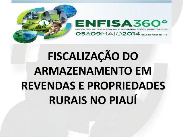 ENFISA 2014 - Fiscalização do armazenamento em revendas e propriedades rurais no piauí