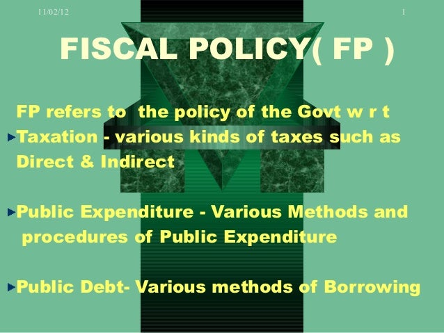 11/02/12                                  1       FISCAL POLICY( FP )FP refers to the policy of the Govt w r tTaxation - v...