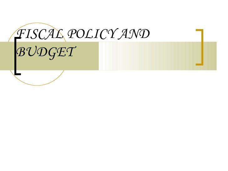 Fiscal policy and budget