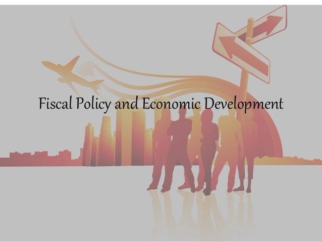 fiscal policy growth The connections between fiscal policy and longer-term growth and development finally, this note highlights some findings about the connections between fiscal policy and development.