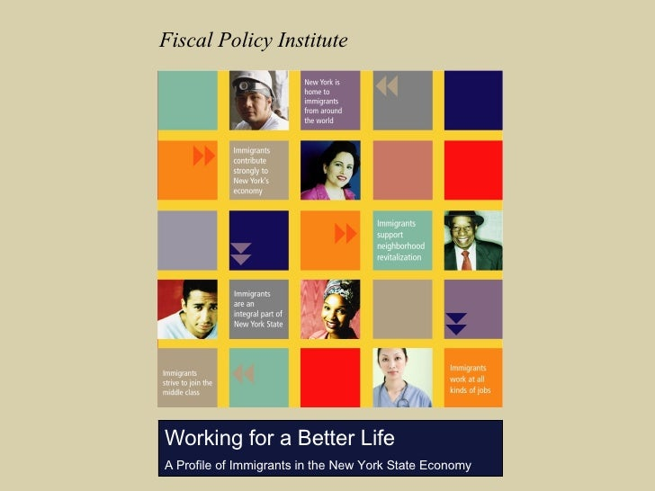 Working for a Better Life A Profile of Immigrants in the New York State Economy Fiscal Policy Institute