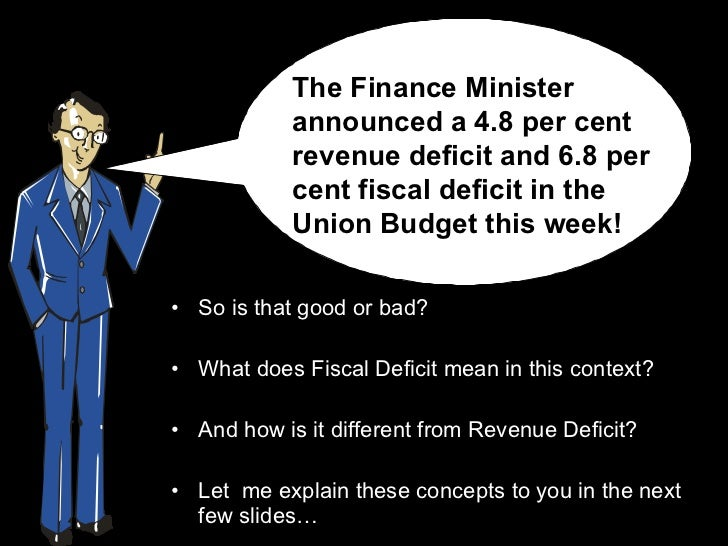 <ul><li>So is that good or bad? </li></ul><ul><li>What does Fiscal Deficit mean in this context? </li></ul><ul><li>And how...