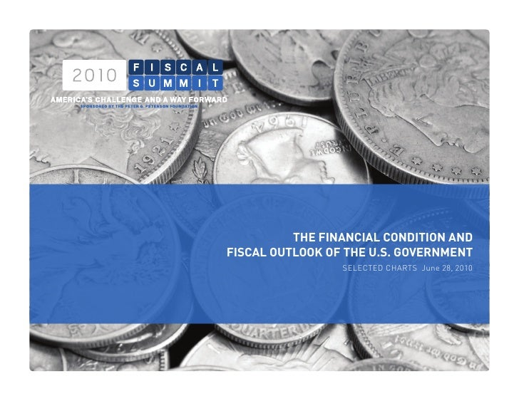 THE	FINANCIAL	CONDITION	AND     FISCAL	OUTLOOK	OF	THE	U.S.	GOVERNMENT                      SELECTED CHARTS June 28, 2010