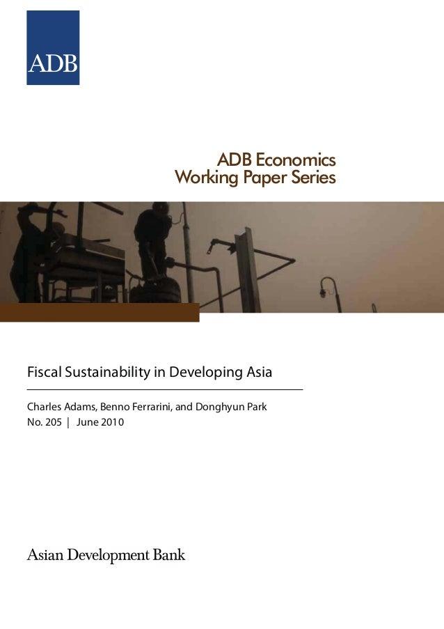 ADB Economics                              Working Paper SeriesFiscal Sustainability in Developing AsiaCharles Adams, Benn...