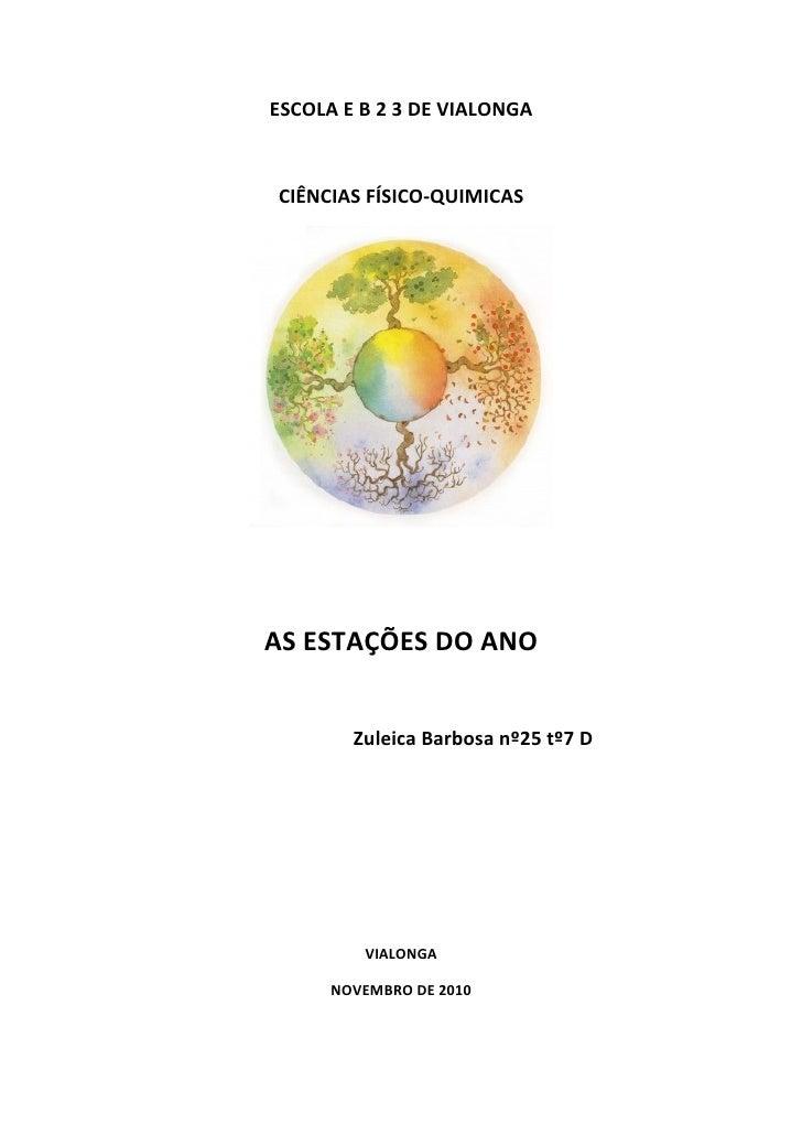 ESCOLA E B 2 3 DE VIALONGACIÊNCIAS FÍSICO-QUIMICASAS ESTAÇÕES DO ANO        Zuleica Barbosa nº25 tº7 D         VIALONGA   ...