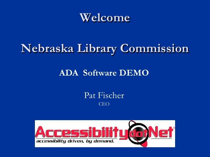 WelcomeNebraska Library Commission<br />ADA  Software DEMO<br />Pat Fischer<br />CEO<br />