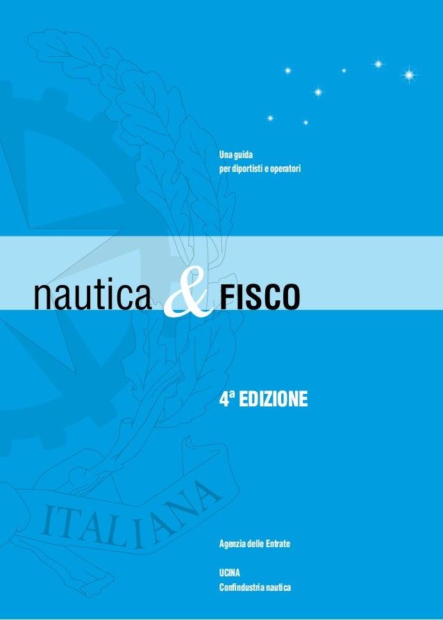 Una guida per diportisti e operatori  nautica  & FISCO 4ª EDIZIONE  Agenzia delle Entrate UCINA Confindustria nautica
