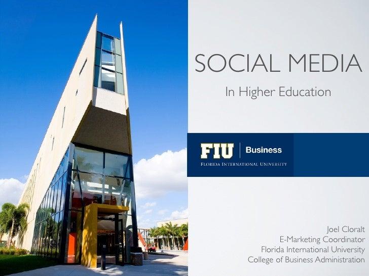 SOCIAL MEDIA   In Higher Education                                   Joel Cloralt                 E-Marketing Coordinator ...