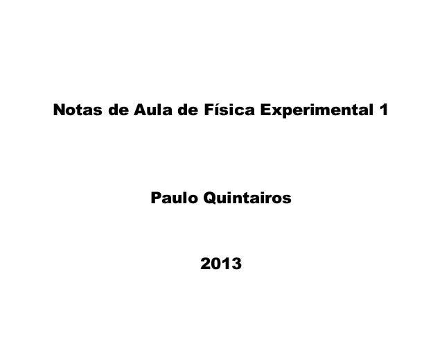 Notas de Aula de Física Experimental 1 Paulo Quintairos 2013