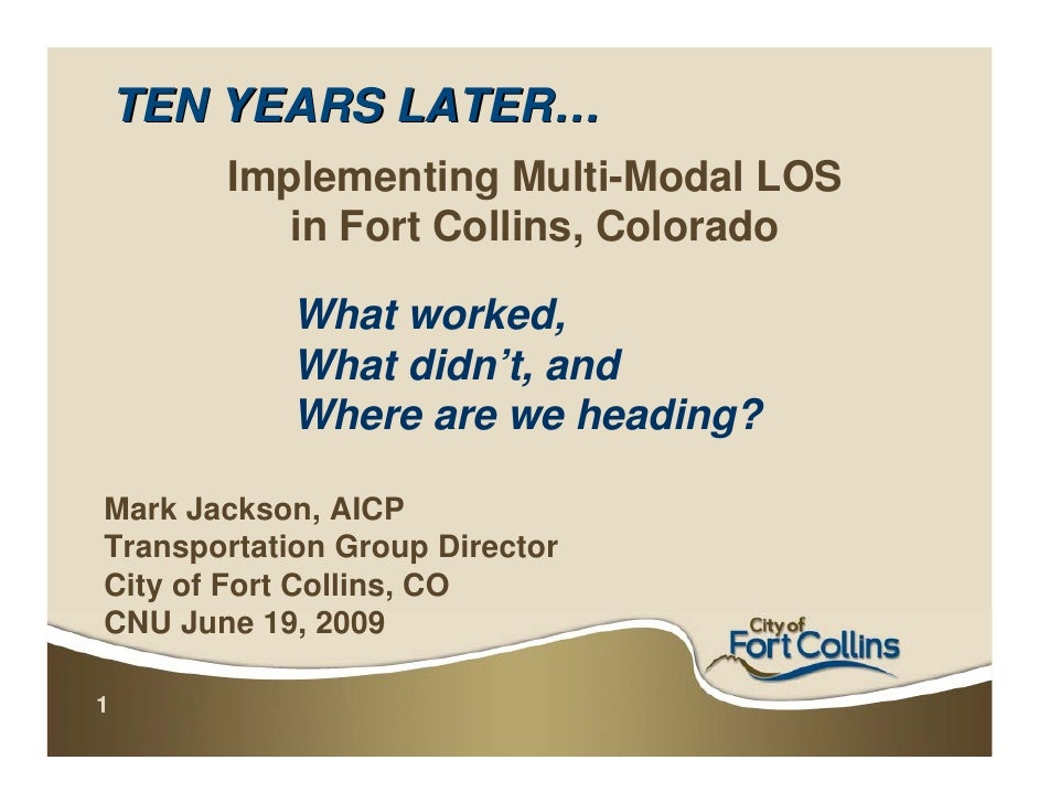 TEN YEARS LATER…        Implementing Multi-Modal LOS           in Fort Collins, Colorado              What worked,        ...